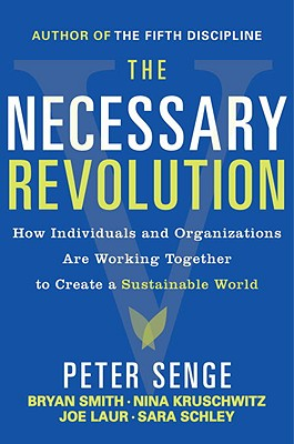 The Necessary Revolution By Senge, Peter/ Smith, Bryan/ Kruschwitz, Nina/ Laur, Joe/ Schley, Sara