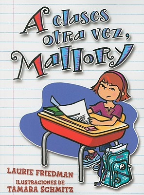 A clases otra vez, Mallory/ Back to School, Mallory By Friedman, Laurie B./ Schmitz, Tamara (ILT)