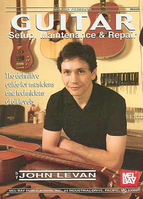 Guitar Setup, Maintenance & Repair By Levan, John